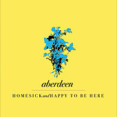 Play & Download Homesick & Happy To Be Here by Aberdeen | Napster