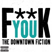 F**k You by The Downtown Fiction