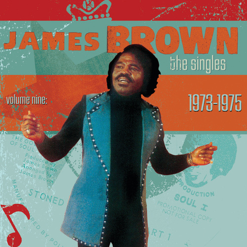 The Singles Vol. 9 (1973-1975) by James Brown