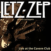 Play & Download Letz Zep Perform Led Zeppelin, Live at the Cavern Club, Liverpool by Letz Zep | Napster
