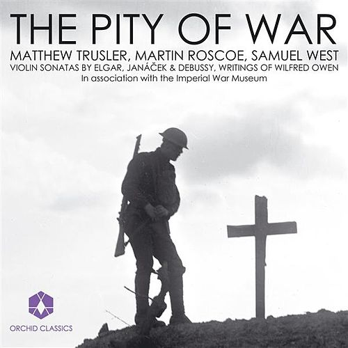 Violin Recital: Trusler, Matthew - Elgar, E. / Janacek, L. / Debussy, C. / Owen, W.: Letters and Poems (The Pity of War) by Various Artists