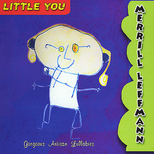 Play & Download Little You - Gorgeous Artisan Lullabies by Merrill Leffmann | Napster
