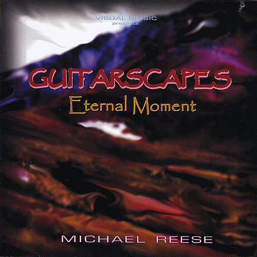 Guitarscapes / Eternal Moment by Michael Reese
