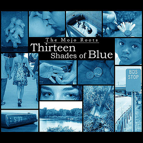 Play & Download Thirteen Shades of Blue by The Mojo Roots | Napster