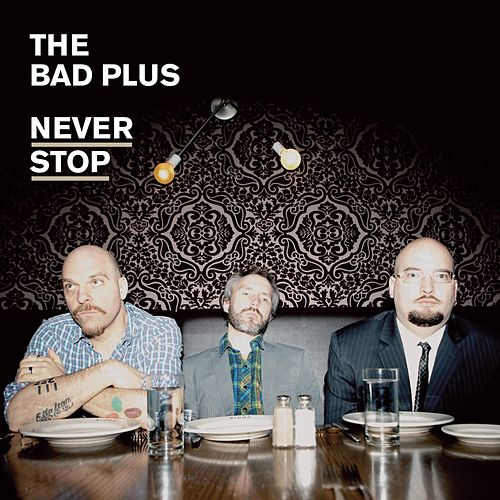 Play & Download Never Stop by The Bad Plus | Napster