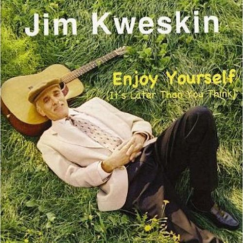 Enjoy Yourself (It's Later Than You Think) by Jim Kweskin