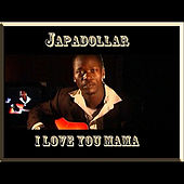 I Love You Mama - Single by Japadollar
