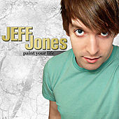 Paint Your Life - EP by Jeff Jones