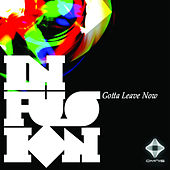 Gotta Leave Now by Infusion