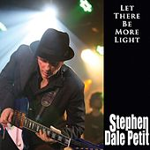 Let There Be More Light by Stephen Dale Petit