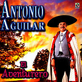 Play & Download El Aventurero - Antonio Aguilar by Antonio Aguilar | Napster