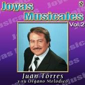 Play & Download Joyas Musicales Vol. 2 Mis Favoritas by Juan Torres Y Su Organo Melodico   Napster