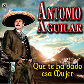 Play & Download Que Te Ha Dado Esa Mujer - Antonio Aguilar by Antonio Aguilar | Napster