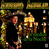 Play & Download A Medias De La Noche - Antonio Aguilar by Antonio Aguilar | Napster