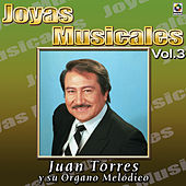 Play & Download Joyas Musicales Vol. 3 Mis Favoritas by Juan Torres Y Su Organo Melodico   Napster