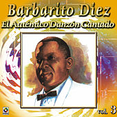 Play & Download El Autentico Danzon Cantado Vol. 3 by Barbarito Diez | Napster