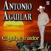 Play & Download El Golpe Traidor - Antonio Aguilar by Antonio Aguilar | Napster