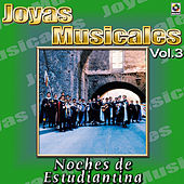 Play & Download Joyas Musicales Vol. 3 Noches De Estudiantina by Various Artists | Napster