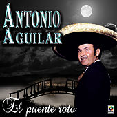 Play & Download El Puente Roto - Antonio Aguilar by Antonio Aguilar | Napster