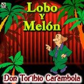 Play & Download Don Toribio Carambola - Lobo Y Melon by Lobo Y Melon | Napster