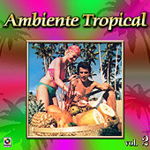 Ambiente Tropical Vol. 2 by Various Artists