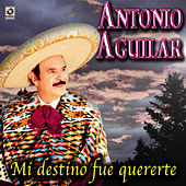 Play & Download Mi Destino Fue Quererte - Antonio Aguilar by Antonio Aguilar | Napster
