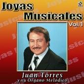 Play & Download Joyas Musicales Vol. 1 Mis Favoritas by Juan Torres Y Su Organo Melodico   Napster