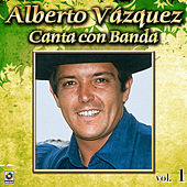 Play & Download Canta Con Banda Vol. 1 by Alberto Vazquez | Napster