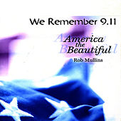 Play & Download We Remember 9/11 Nine Year Anniversary by Rob Mullins | Napster