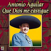 Play & Download Que Dios Me Castigue by Antonio Aguilar | Napster