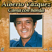 Play & Download Canta Con Banda Vol. 3 by Alberto Vazquez | Napster