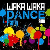 Waka Waka Dance Party 2010 by Various Artists
