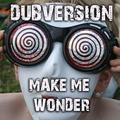 Play & Download Make Me Wonder by Dubversion | Napster