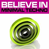 Play & Download Believe In Minimal Techno Vol. 2 (Best Underground Tracks from Minimal House Via Tech House to Techno) by Various Artists | Napster