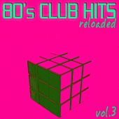 Play & Download 80's Club Hits Reloaded Vol.3 - Best Of Club, Dance, House, Electro And Techno Remix Collection by Various Artists | Napster
