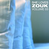 Play & Download She Loves Zouk, Vol. 3 by Various Artists | Napster
