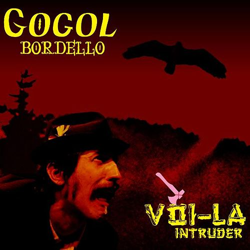 Play & Download Voi-La Intruder by Gogol Bordello | Napster
