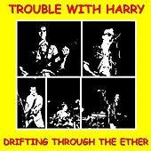 Drifting Through The Ether by Trouble With Harry