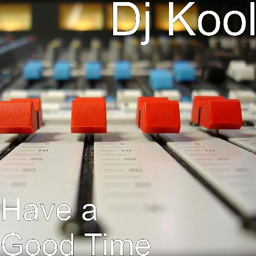 Play & Download Have a Good Time by DJ Kool | Napster