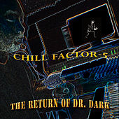 The Return of Dr. Dark by Chill Factor 5
