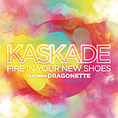 Play & Download Fire In Your New Shoes by Kaskade | Napster