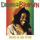 Play & Download Love is so true by Dennis Brown | Napster
