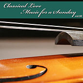 Classical Love - Music for a Sunday Vol 50 by Various Artists