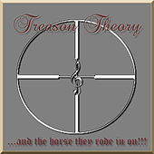 Play & Download . . . And The Horse They Rode In On!!! by Treason Theory | Napster