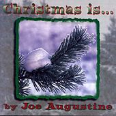 Christmas Is… by Joe Augustine