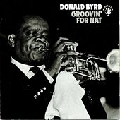 Groovin' For Nat by Donald Byrd