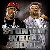 Play & Download Stuntin' While Shinin' (feat. Birdman) by Trick Trick | Napster