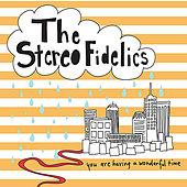 Play & Download You Are Having a Wonderful Time by The Stereofidelics | Napster