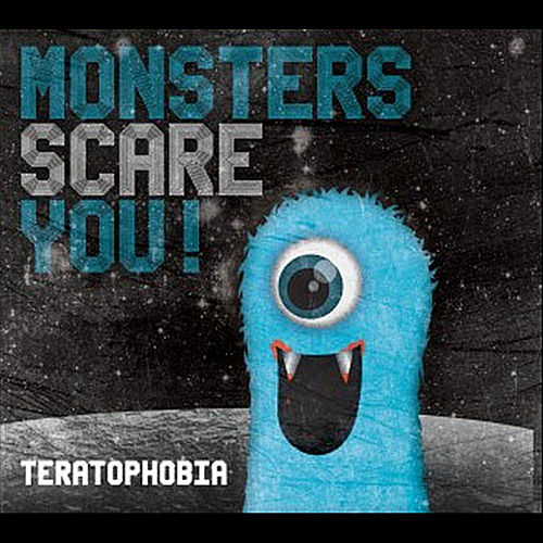Teratophobia by Monsters Scare You!