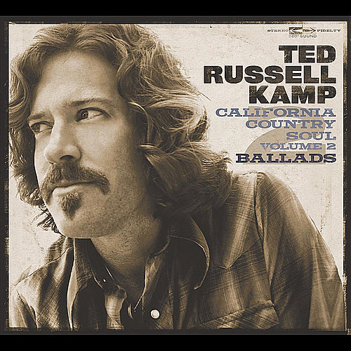 California Country Soul, Vol.2 : Ballads by Ted Russell Kamp